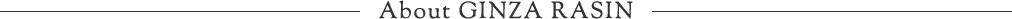 About GINZA RASIN